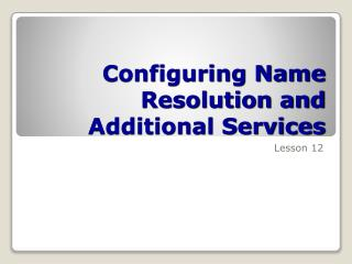 Configuring Name Resolution and Additional Services
