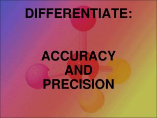 DIFFERENTIATE: ACCURACY  AND  PRECISION