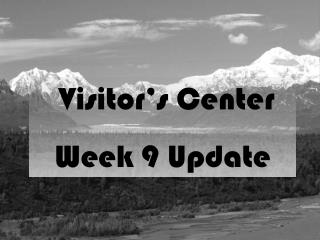 Visitor's Center  Week 9 Update