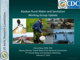 Alaskan Rural Water and Sanitation Working Group Update Cheryl Rosa, DVM, PhD