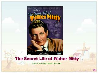 The Secret Life of Walter Mitty  James Thurber  [Am.]  1894-1961
