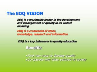 EOQ is a worldwide leader in the development and management of quality in its widest meaning