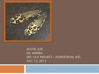 ACCTG 220 Dr.  Mereba Sec 10-k project –  nordstrom , Inc. July 15 ,  2013
