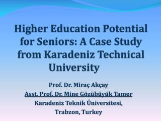 Higher Education Potential for Seniors: A Case Study from  Karadeniz  Technical  Universit y
