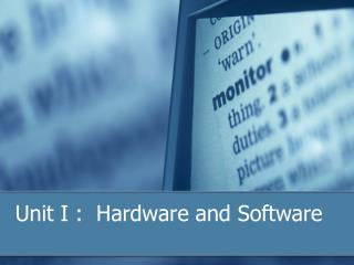Unit I :  Hardware and Software