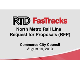 North  Metro Rail Line   Request for Proposals (RFP)  Commerce City Council August 19,  2013