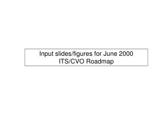 Input slides/figures for June 2000 ITS/CVO Roadmap
