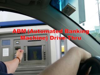 ABM	(Automated Banking Machine) Drive-Thru