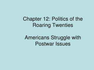 Chapter 12: Politics of the Roaring Twenties Americans Struggle with Postwar Issues
