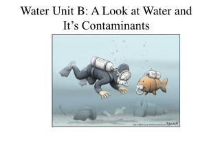 Water Unit B: A Look at Water and It's Contaminants