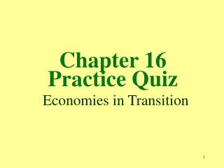 Chapter 16  Practice Quiz  Economies in Transition