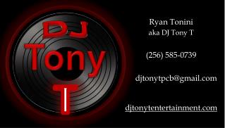 Ryan Tonini aka DJ Tony T (256) 585-0739      djtonytpcb@gmail djtonytentertainment