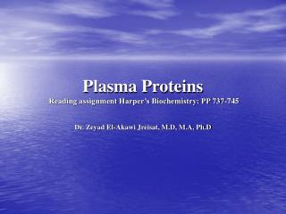 Plasma Proteins Reading assignment Harper's Biochemistry: PP 737-745