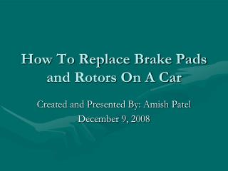 How To Replace Brake Pads and Rotors On A Car