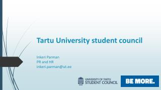 Tartu University student council Inkeri Parman PR and HR inkeri.parman@ut.ee