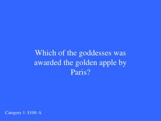 Which of the goddesses was awarded the golden apple by Paris?
