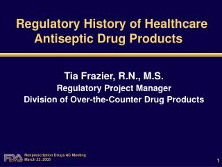 Regulatory History of Healthcare Antiseptic Drug Products