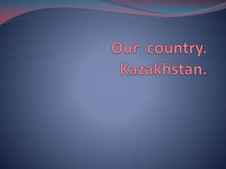Our  country. Kazakhstan.