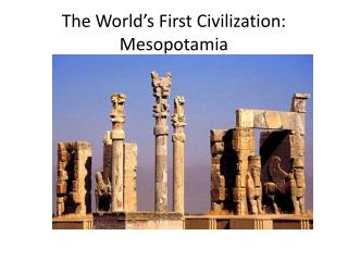 The World's First Civilization: Mesopotamia