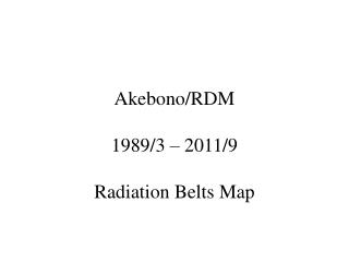 Akebono/RDM 1989/3 – 2011/9 Radiation Belts Map