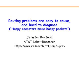 "Routing problems are easy to cause, and hard to diagnose (""Happy operators make happy packets"")"