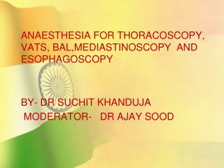 ANAESTHESIA FOR THORACOSCOPY, VATS, BAL,MEDIASTINOSCOPY  AND ESOPHAGOSCOPY