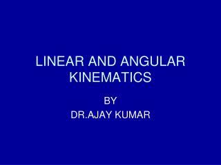 LINEAR AND ANGULAR KINEMATICS