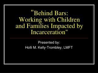 """ Behind Bars: Working with Children and Families Impacted by Incarceration"""