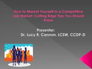 How to Market Yourself In a Competitive Job Market; Cutting Edge Tips You Should Know