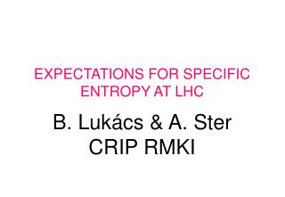 EXPECTATIONS FOR SPECIFIC ENTROPY AT LHC