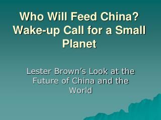 Who Will Feed China? Wake-up Call for a Small Planet