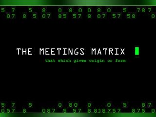THE MEETINGS MATRIX