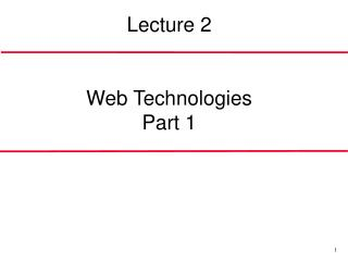 Lecture 2 Web Technologies Part 1