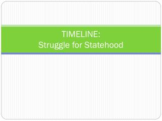 TIMELINE: Struggle for Statehood