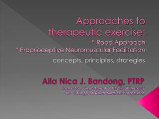 Approaches  to therapeutic exercise: * Rood Approach *  Proprioceptive  Neuromuscular Facilitation