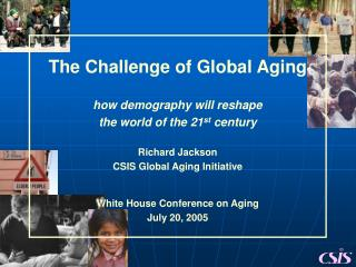 The Challenge of Global Aging how demography will reshape the world of the 21 st  century