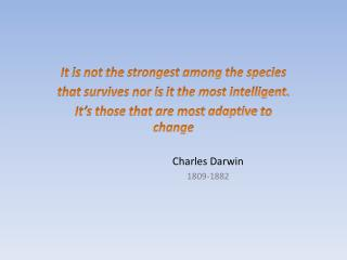 It  is  not  the  strongest among  the species  that survives  nor is  it  the most intelligent.