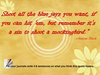 In your journals write 4-8 sentences on what you think this quote means.
