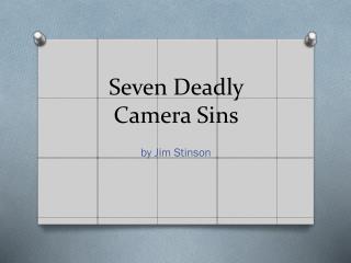 Seven Deadly Camera Sins