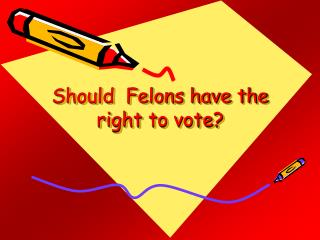 Should  Felons have the right to vote?