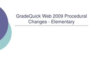 GradeQuick Web 2009 Procedural Changes - Elementary