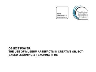 Object Power: the use of museum artefacts in creative object-based learning & teaching in HE