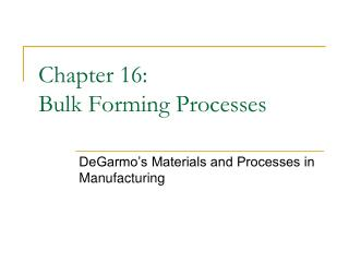 Chapter 16: Bulk Forming Processes
