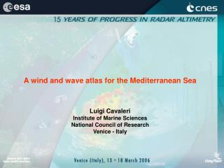 A wind and wave atlas for the Mediterranean Sea Luigi Cavaleri Institute of Marine Sciences National Council of Research