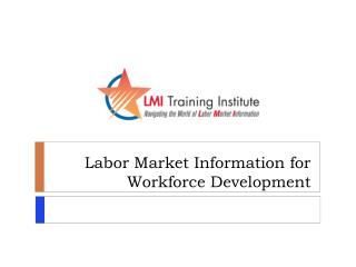 Labor Market Information for Workforce Development