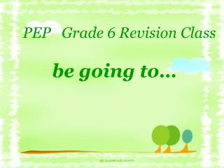 PEP   Grade 6 Revision Class    be going to…