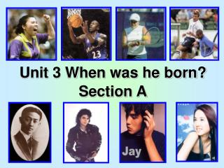 Unit 3 When was he born? Section A