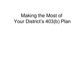 Making the Most of   Your District's 403(b) Plan