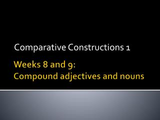 Weeks 8 and 9: Compound adjectives and nouns