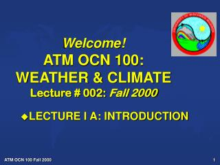 Welcome! ATM OCN 100: WEATHER & CLIMATE Lecture # 002:  Fall 2000